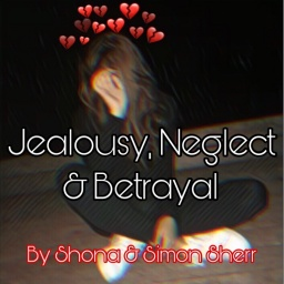 Jealousy, Neglect and Betrayal